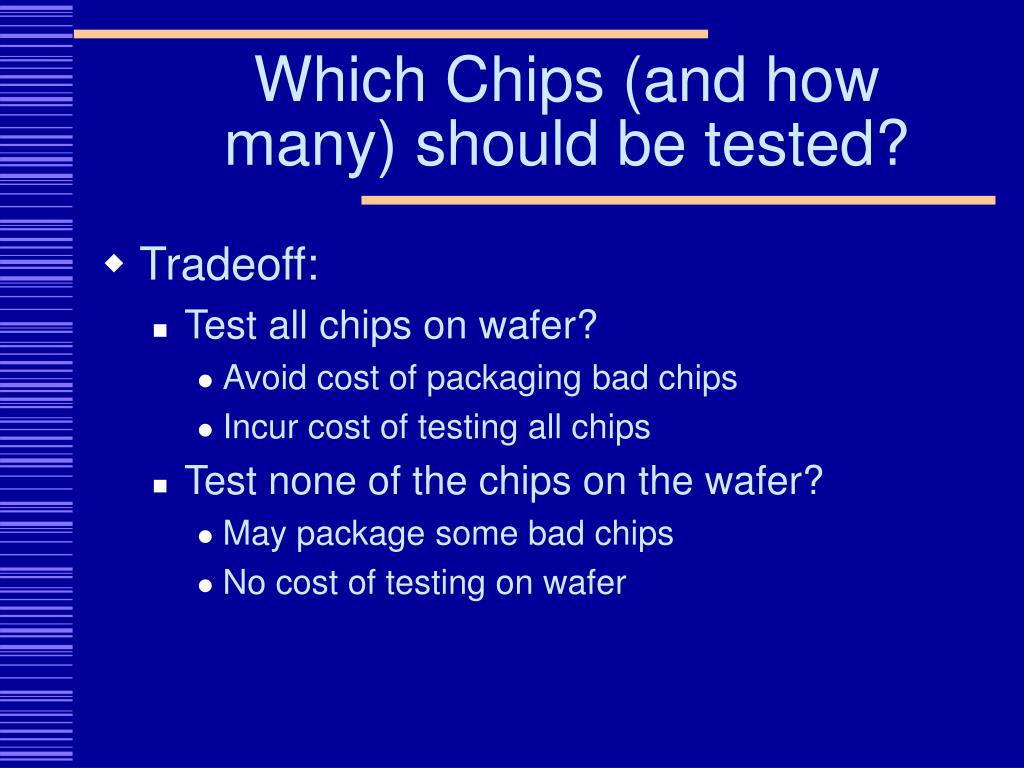 Which Chips (and how many) should be tested?