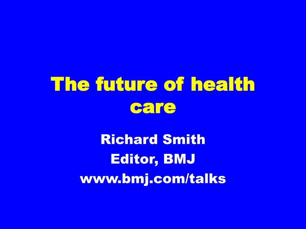 the future of health care l.