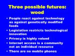 three possible futures wood