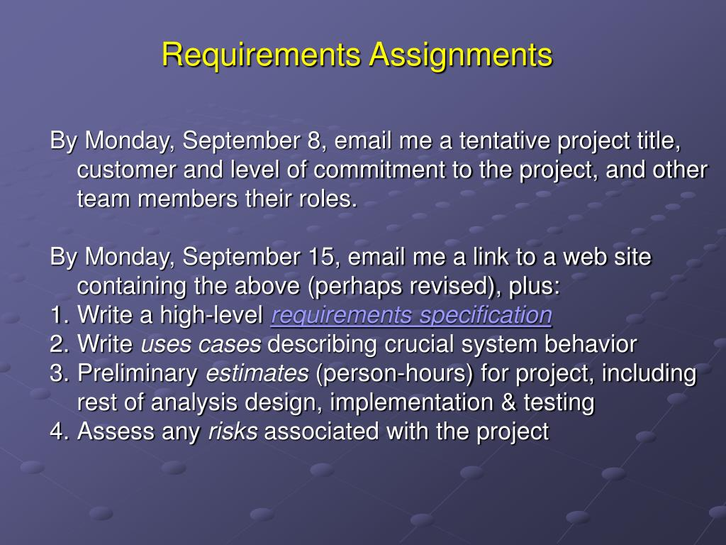 By Monday, September 8, email me a tentative project title, customer and level of commitment to the project, and other team members their roles.