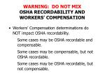 warning do not mix osha recordability and workers compensation
