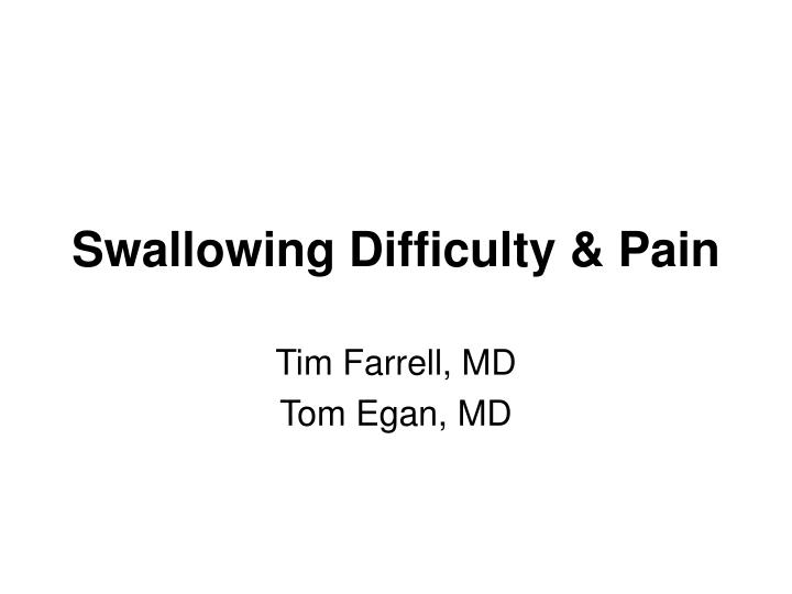Swallowing difficulty pain