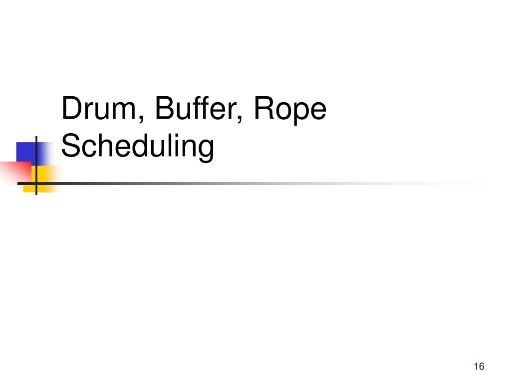 Drum, Buffer, Rope Scheduling