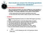 how would you answer the following questions without time standards