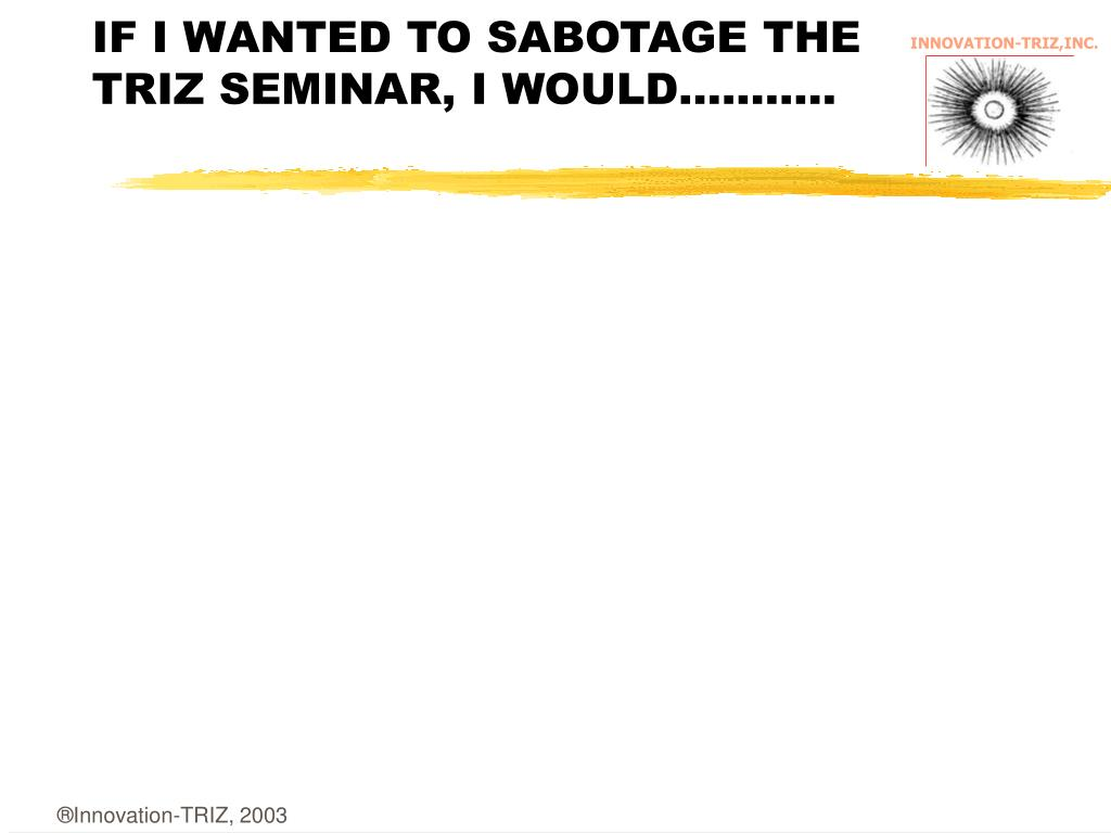 IF I WANTED TO SABOTAGE THE