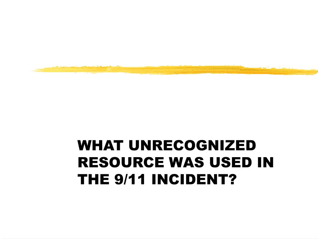 WHAT UNRECOGNIZED RESOURCE WAS USED IN THE 9/11 INCIDENT?