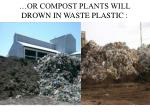 or compost plants will drown in waste plastic