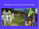 education is at the core of the garden
