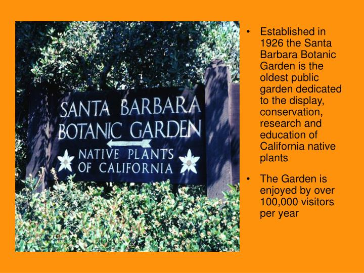 Established in 1926 the Santa Barbara Botanic Garden is the oldest public garden dedicated to the di...