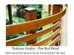 teahouse garden pine rail detail rails raised from the posts do not inconvenience the hand