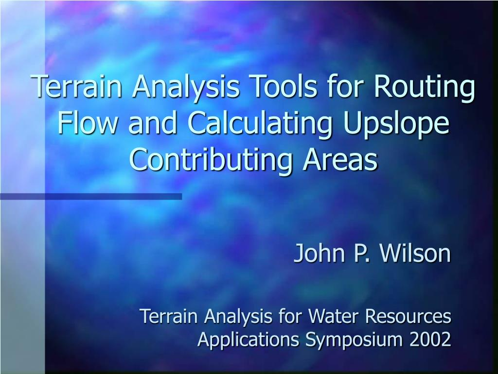 terrain analysis tools for routing flow and calculating upslope contributing areas l.
