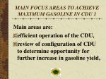 main focus areas to achieve maximum gasoline in cdu 1