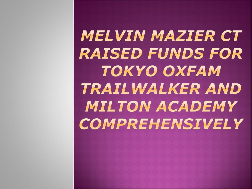 melvin mazier ct raised funds for tokyo oxfam trailwalker and milton academy comprehensively l.