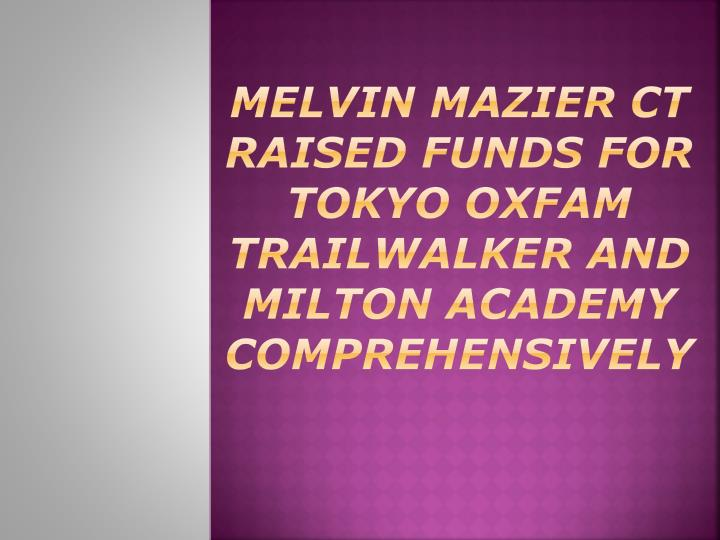 melvin mazier ct raised funds for tokyo oxfam trailwalker and milton academy comprehensively n.