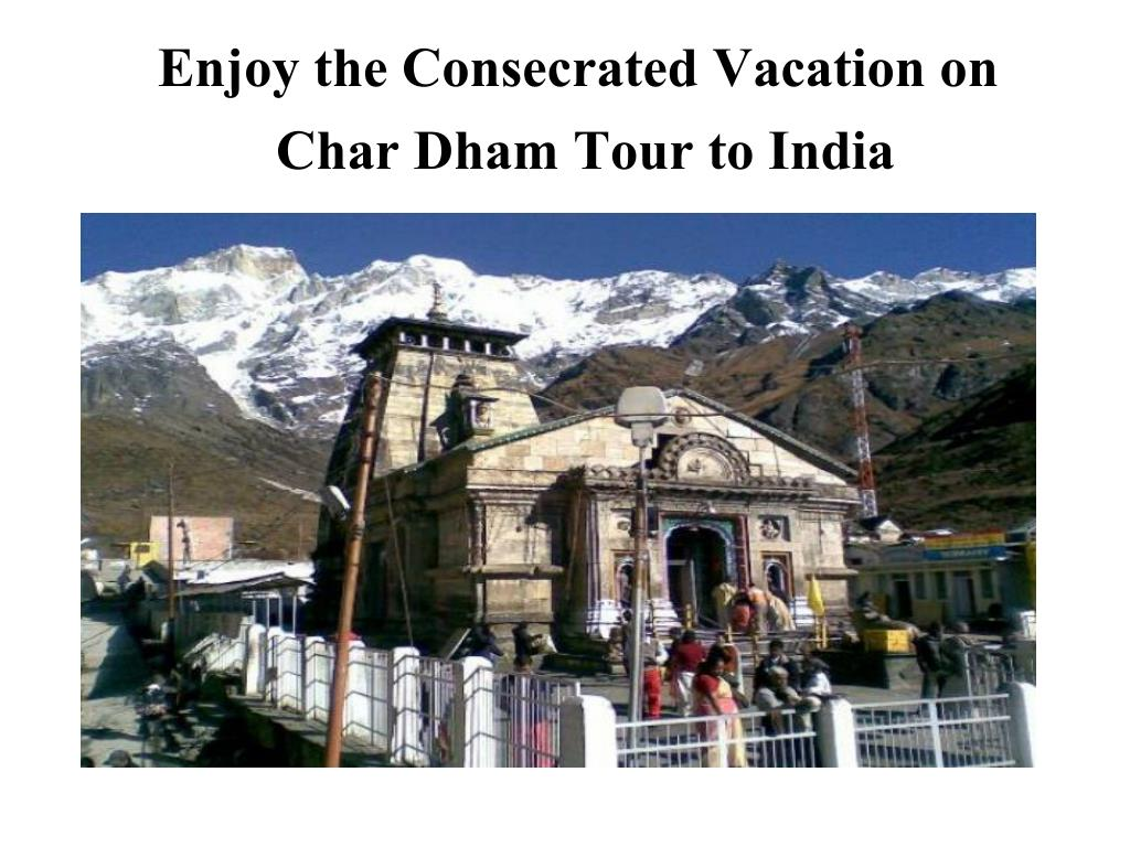 enjoy the consecrated vacation on char dham tour to india l.