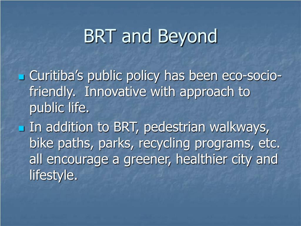BRT and Beyond