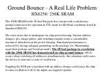 ground bounce a real life problem hx6256 256k sram