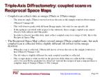 triple axis diffractometry coupled scans vs reciprocal space maps