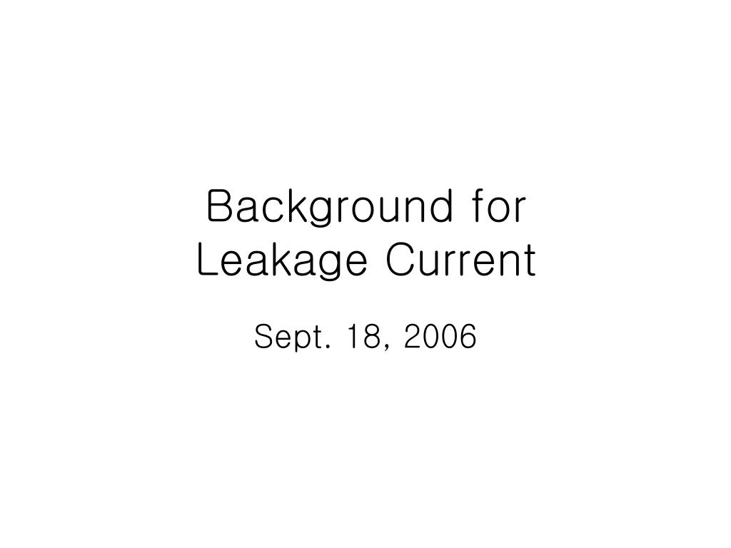 background for leakage current l.