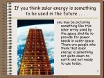 if you think solar energy is something to be used in the future