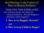 bad marriage is the context of most of human problems