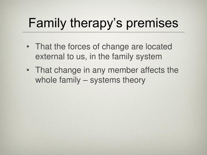 Family therapy s premises