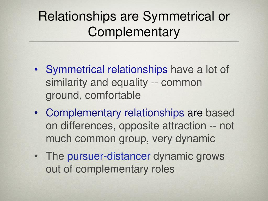 Relationships are Symmetrical or Complementary
