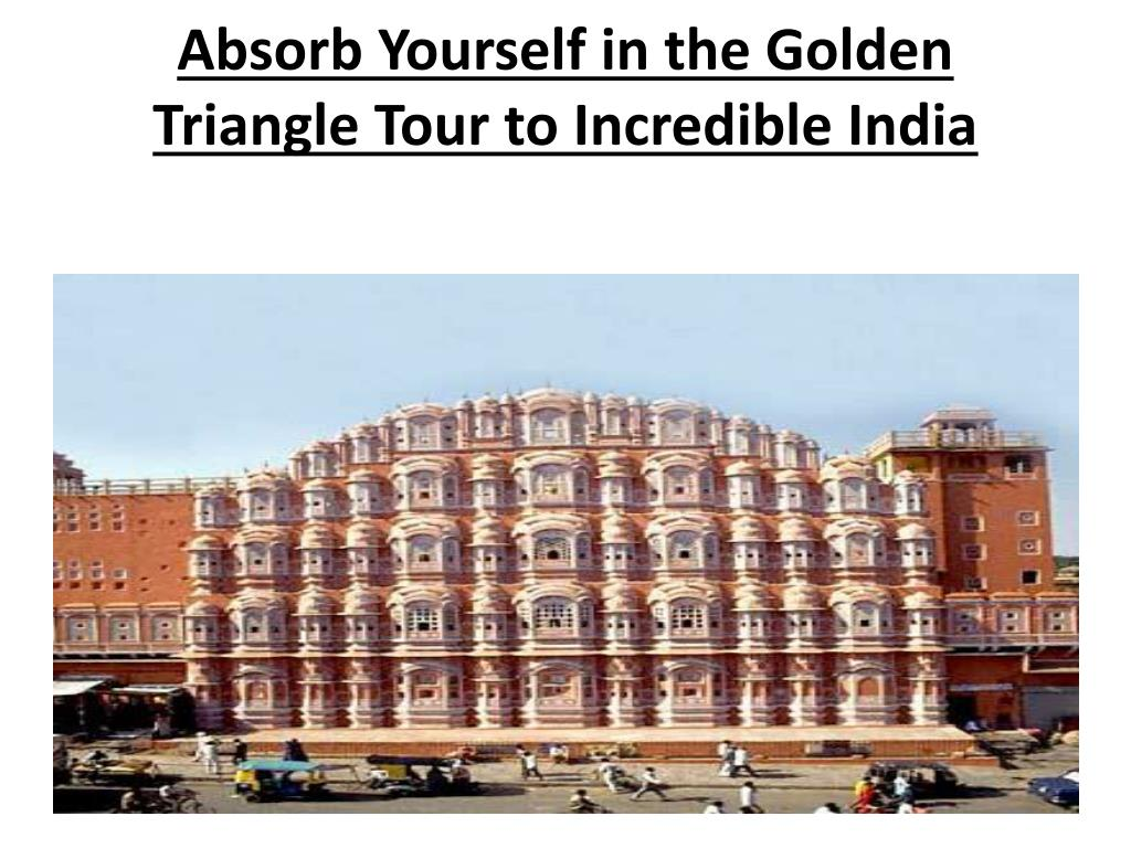 absorb yourself in the golden triangle tour to incredible india