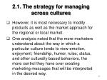2 1 the strategy for managing across cultures65