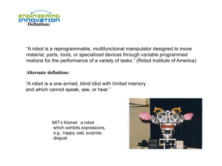 """A robot is a reprogrammable, multifunctional manipulator designed to move material, parts, tools,..."