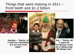 things that went missing in 2011 front teeth and 1 2 billion