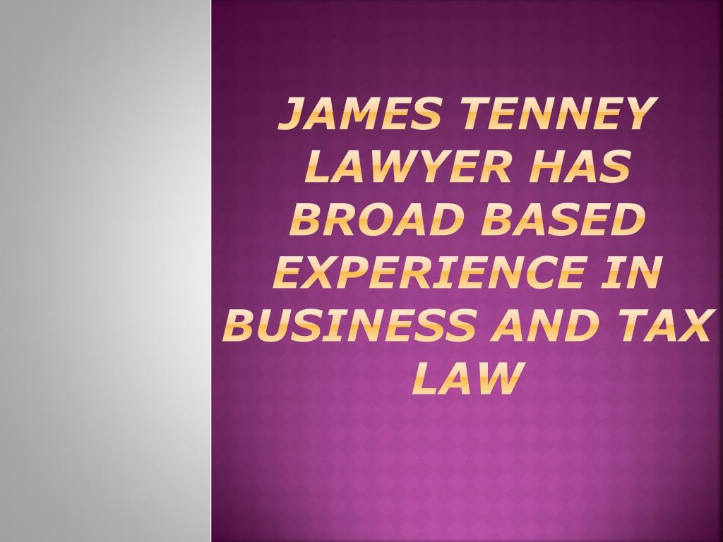 james tenney lawyer has broad based experience in business and tax law l.