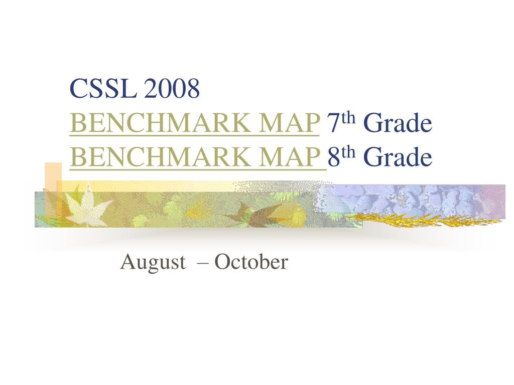 cssl 2008 benchmark map 7 th grade benchmark map 8 th grade l.