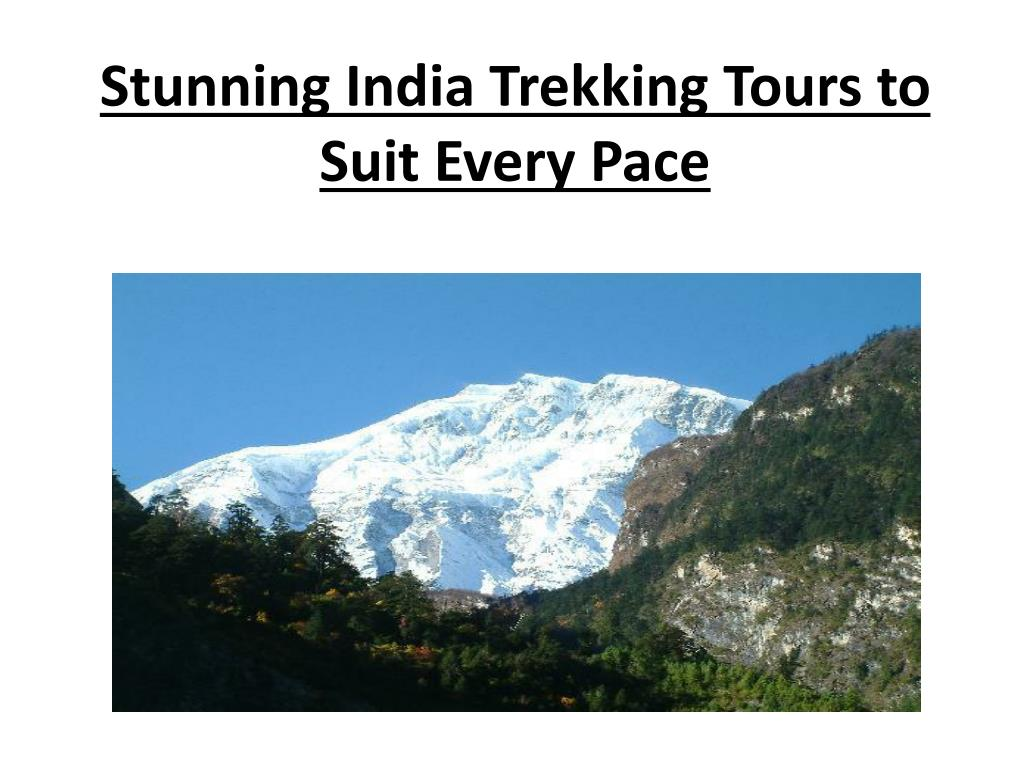 stunning india trekking tours to suit every pace l.