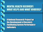 mental health recovery what helps and what hinders
