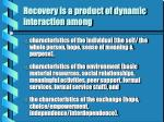 recovery is a product of dynamic interaction among