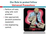 our role to protect follow universal precautions