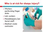 who is at risk for sharps injury