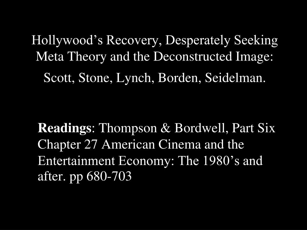 Hollywood's Recovery, Desperately Seeking Meta Theory and the Deconstructed Image: Scott, Stone, Lynch, Borden, Seidelman.