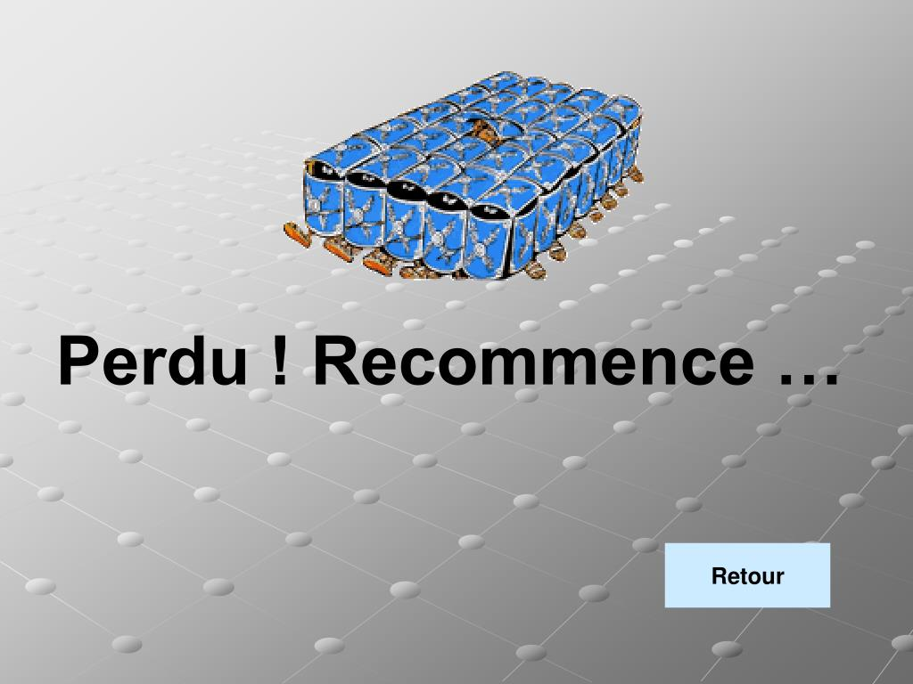 Perdu ! Recommence …