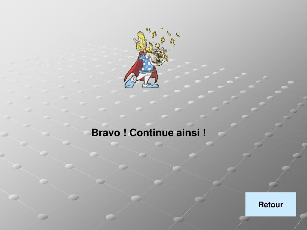 Bravo ! Continue ainsi !