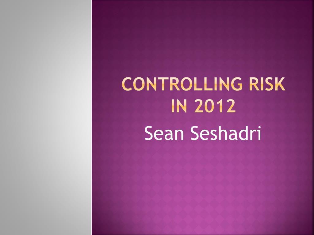 controlling risk in 2012 l.