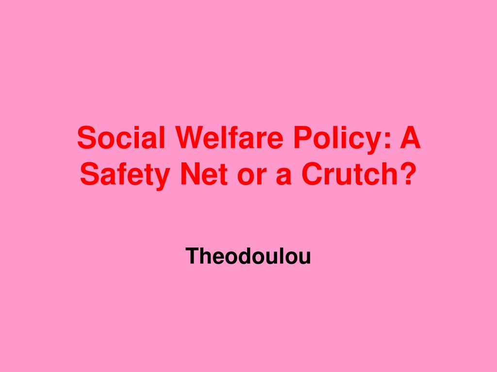 social welfare policy a safety net or a crutch l.