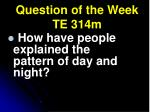 question of the week te 314m