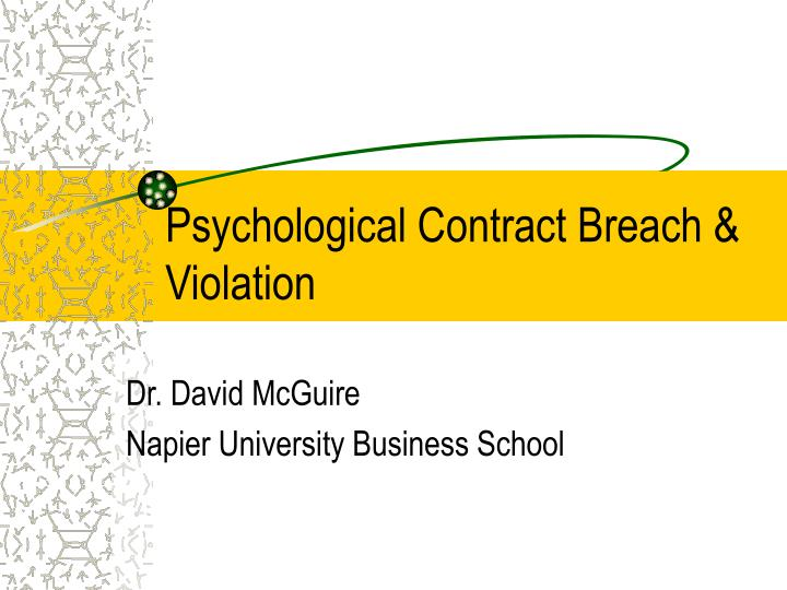 psychological contract breach dissertation Vos et al (2003 pg 419) suggest that a vital component of psychological contract theory is the concept of breach, defined as the cognition that one's organization has failed to meet one or more obligations within one's psychological contract in a manner commensurate with one's contributions.
