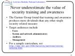 never underestimate the value of security training and awareness