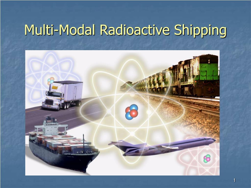 multi modal radioactive shipping l.