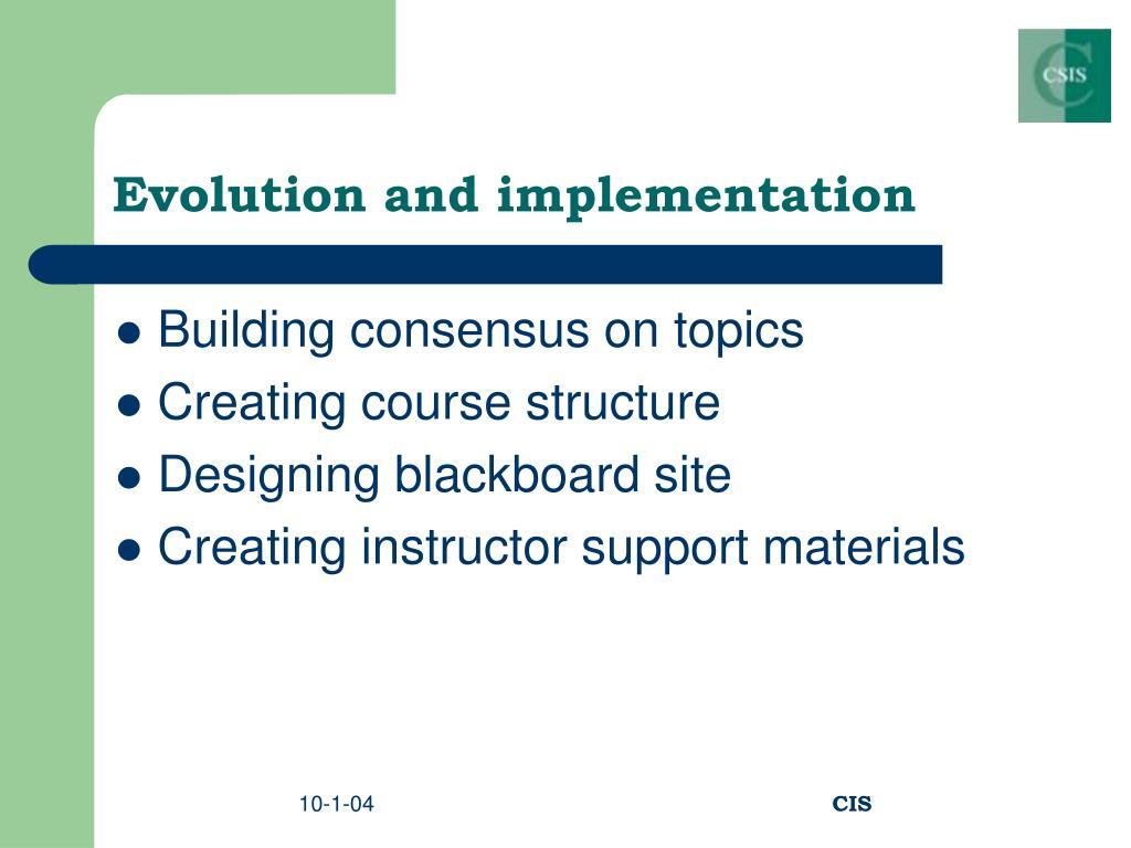 Evolution and implementation
