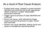 as a result of root cause analysis
