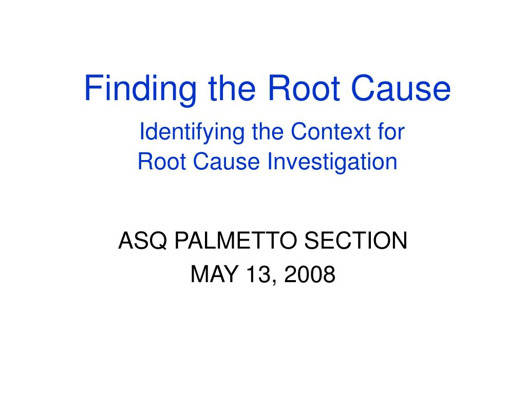 finding the root cause identifying the context for root cause investigation l.